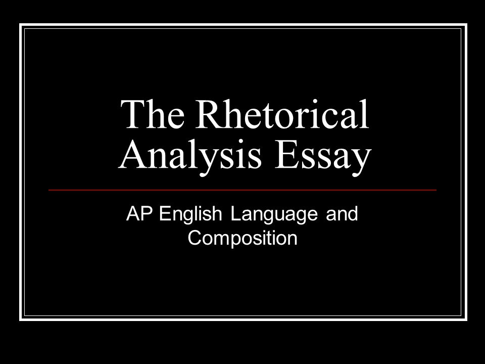 AP English Language And Composition The Rhetorical Analysis Essay