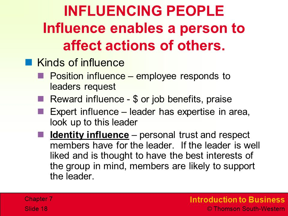 INFLUENCING PEOPLE Influence enables a person to affect actions of others.