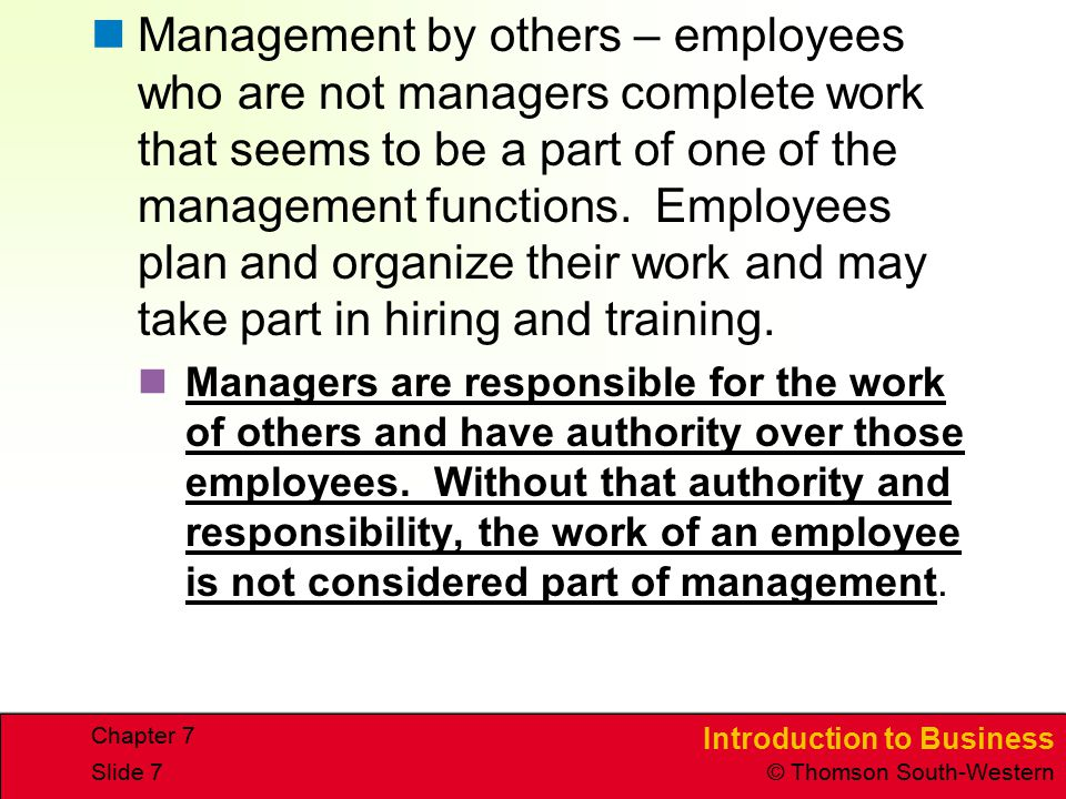 Management by others – employees who are not managers complete work that seems to be a part of one of the management functions. Employees plan and organize their work and may take part in hiring and training.