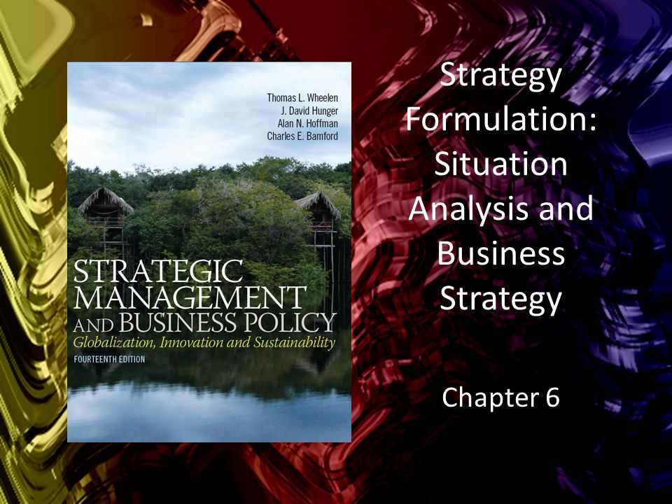 chapter six strategy formulation situation analysis Chapter marketing strategy 2 • understand the essential components of marketing strategy formulation the situational assessment is an analysis of the or.