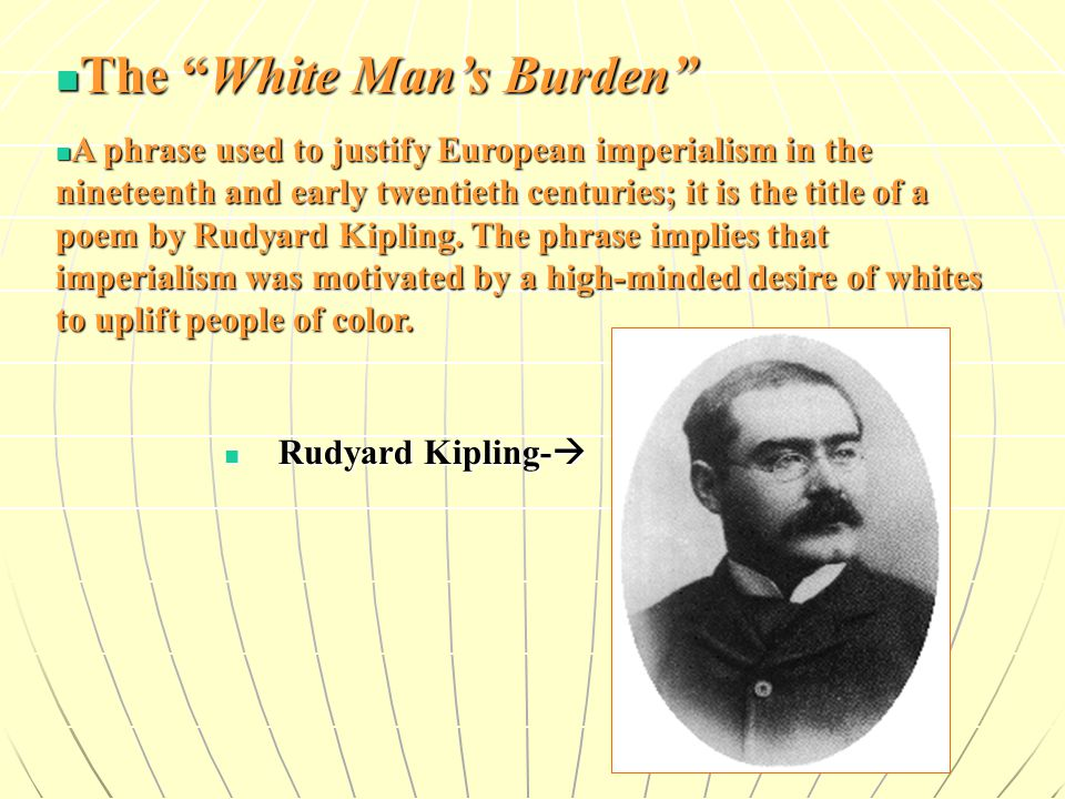 an analysis of rudyard kiplings poem the white mans burden In the poem the white man's burden, is rudyard kipling being facetious or is he seriously expressing his views  sensitive analysis of this poem in context on.