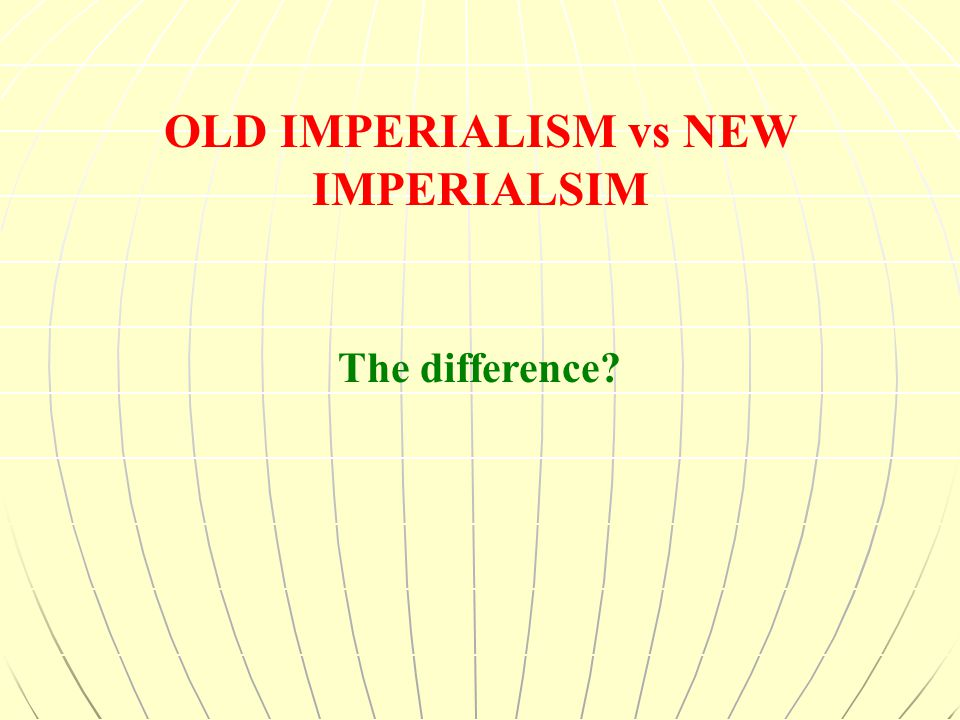 a comparison between the old and new imperialism in history The new imperialism  and the broad literate classes that the days of the old european balance of  of the germanic peoples by comparison to the.