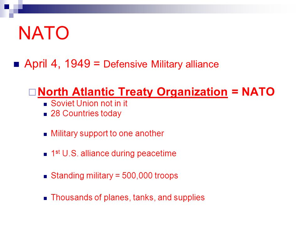 NATO April 4, 1949 = Defensive Military alliance