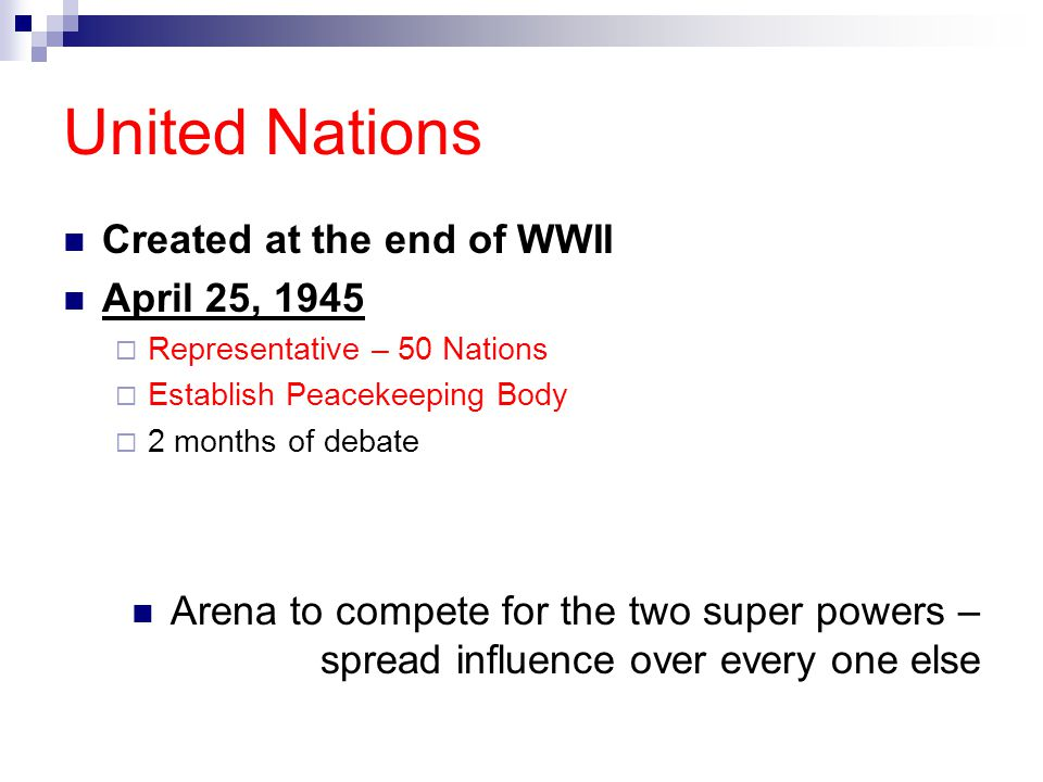 United Nations Created at the end of WWII April 25, 1945