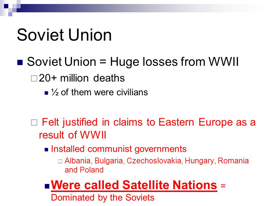 Soviet Union Soviet Union = Huge losses from WWII