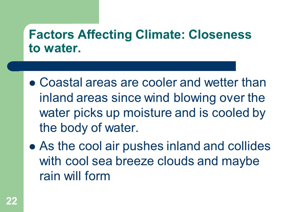 Factors Affecting Climate: Closeness to water.