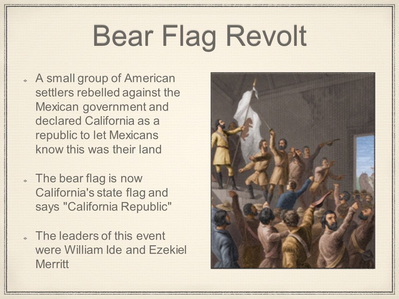 the bear flag revolt A very small number of people declared themselves a republic when the mexican american war began they were never recognised by any nation.