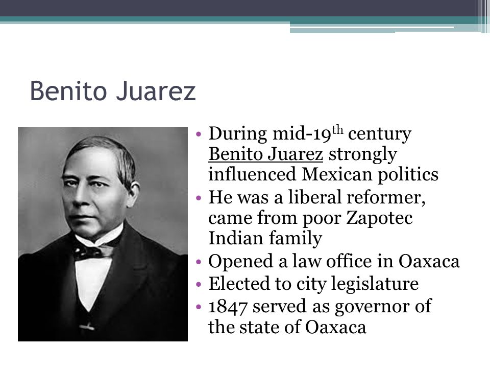 Benito Juarez During mid-19th century Benito Juarez strongly influenced Mexican politics.