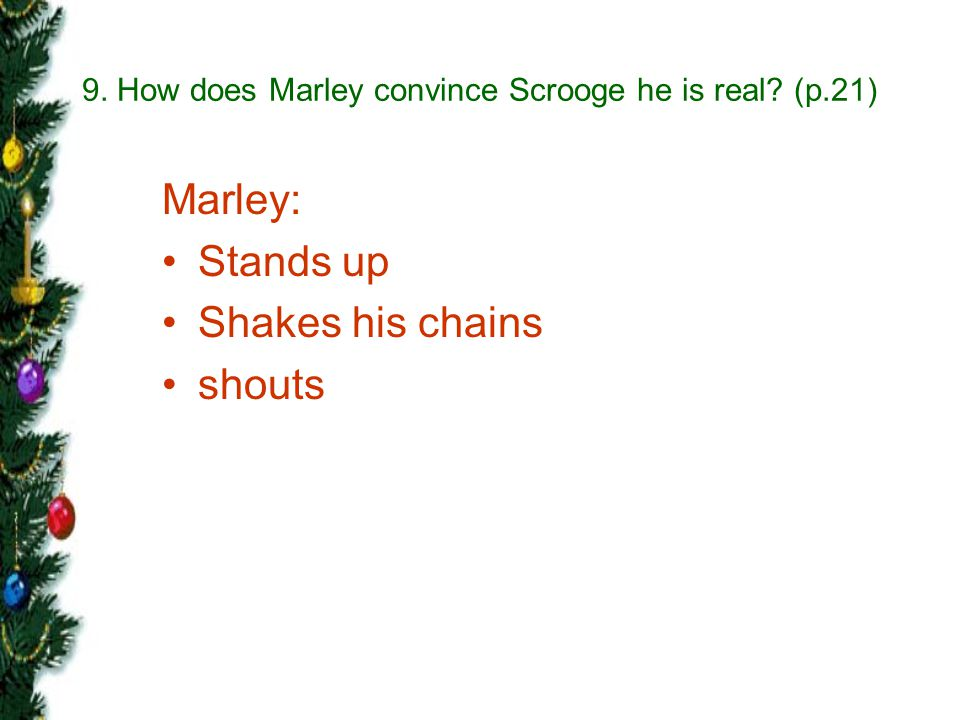 9. How does Marley convince Scrooge he is real (p.21)