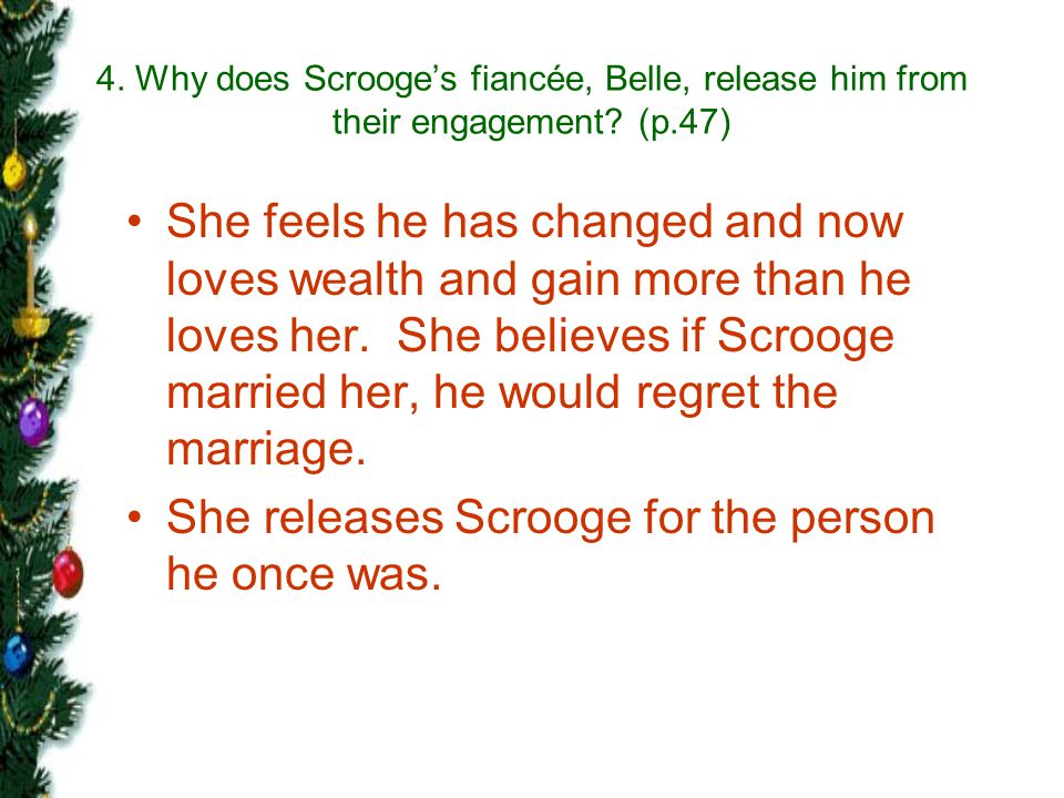 She releases Scrooge for the person he once was.