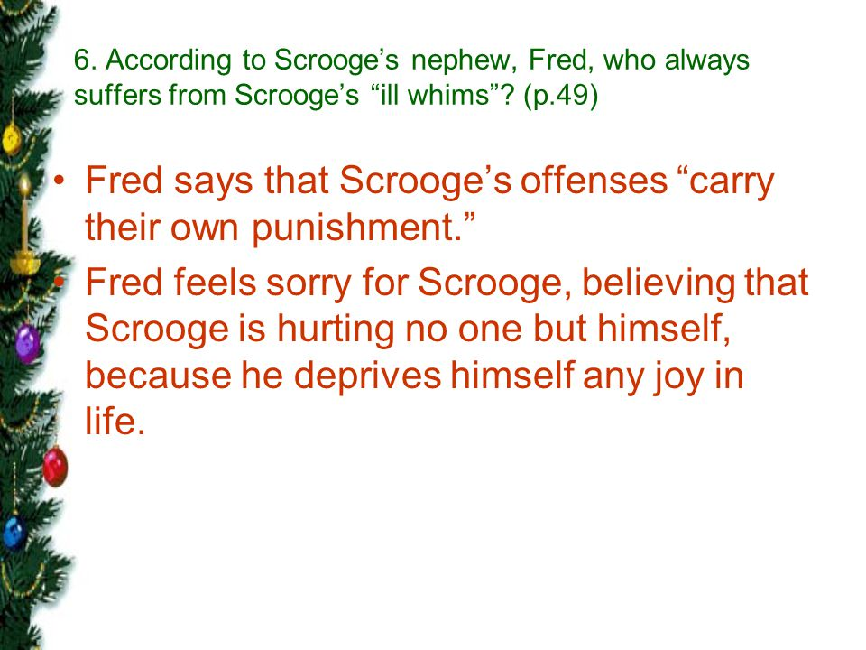 Fred says that Scrooge's offenses carry their own punishment.