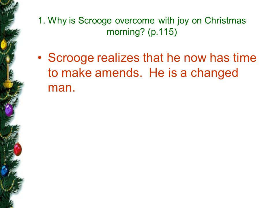 1. Why is Scrooge overcome with joy on Christmas morning (p.115)