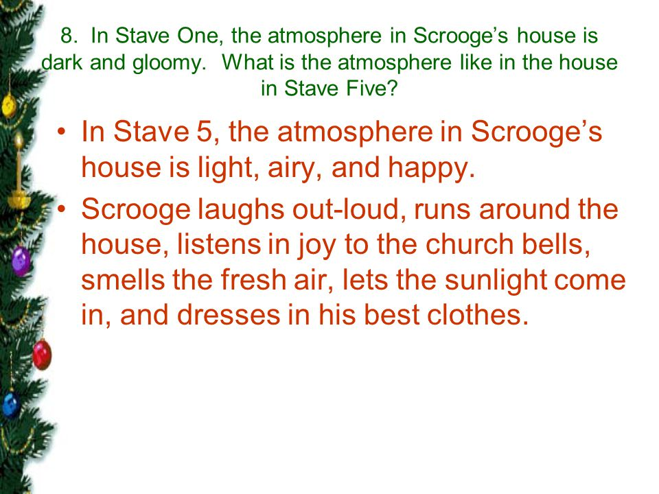 8. In Stave One, the atmosphere in Scrooge's house is dark and gloomy