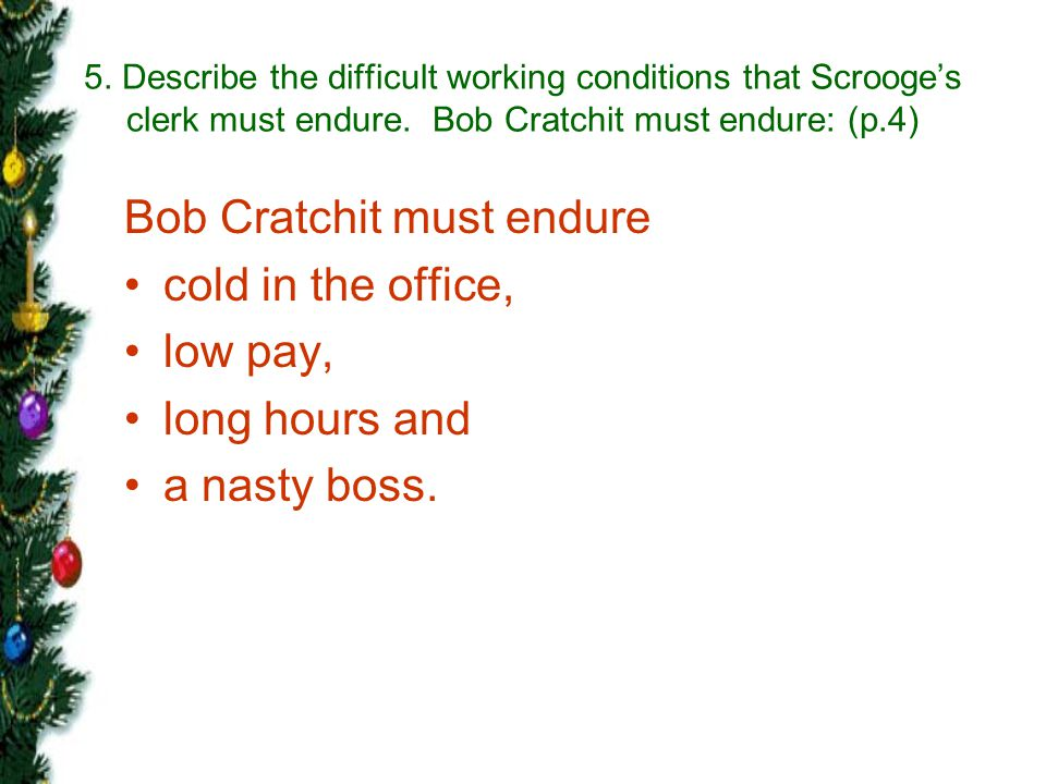 Bob Cratchit must endure cold in the office, low pay, long hours and