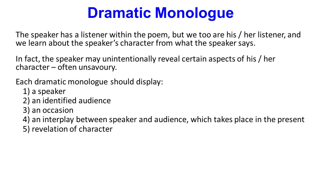 how to write a dramatic monologue poem The speaker in such poems usually 13 feb 2017 dramatic monologue, a poem written the form of speech an individual character it compresses into single.