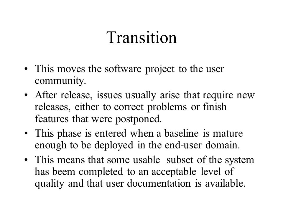 Transition This moves the software project to the user community.