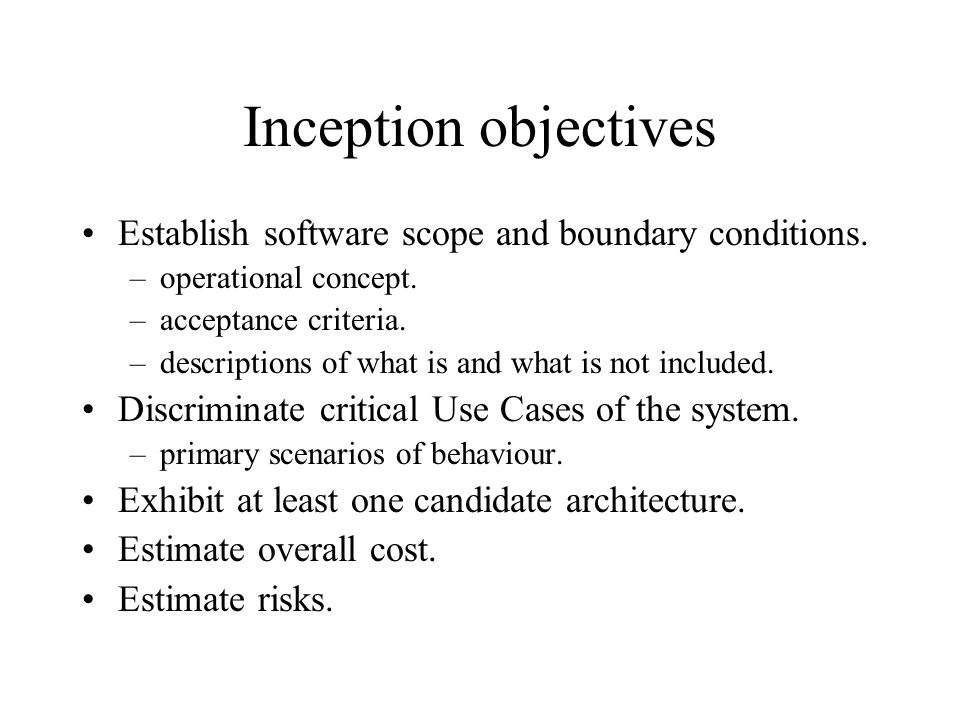 Inception objectives Establish software scope and boundary conditions.