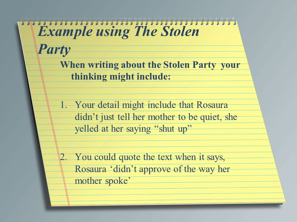 lit essay stolen party The title of this story is very meaningful this title means, that the party was stolen from rosaura this is because rosaura expected that she would have an incredible time, thinking she was luciana's friend, but instead she discovered that she was just there to help senora ines.