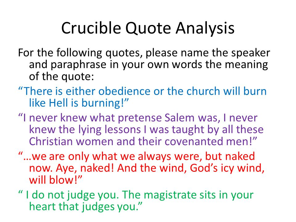 the crucible quote analysis Free essay: the crucible rhetorical analysis in a society where the thoughts and opinions of people are meant to blend in, a division actually occurs where.
