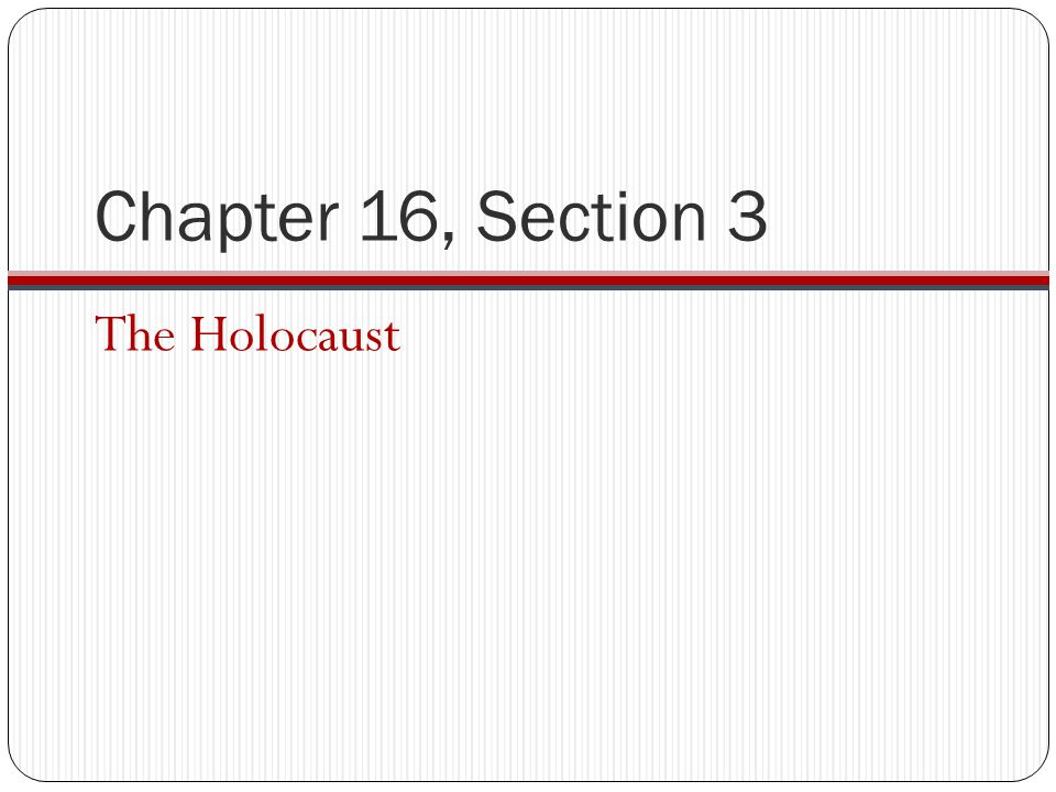 25 Chapter 16 Section 3 The Holocaust