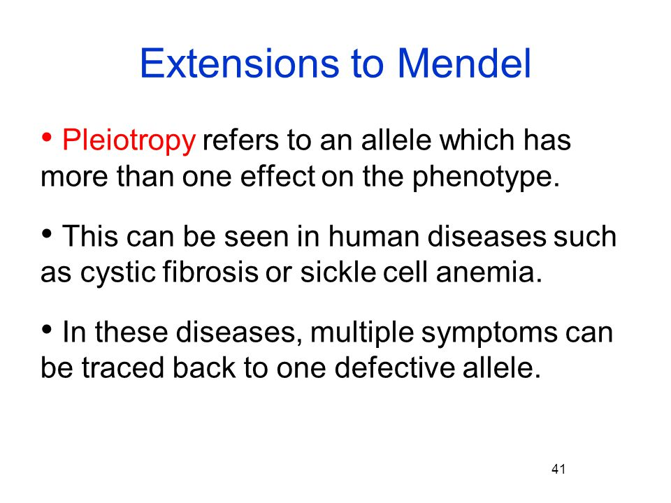 Extensions to Mendel Pleiotropy refers to an allele which has more than one effect on the phenotype.