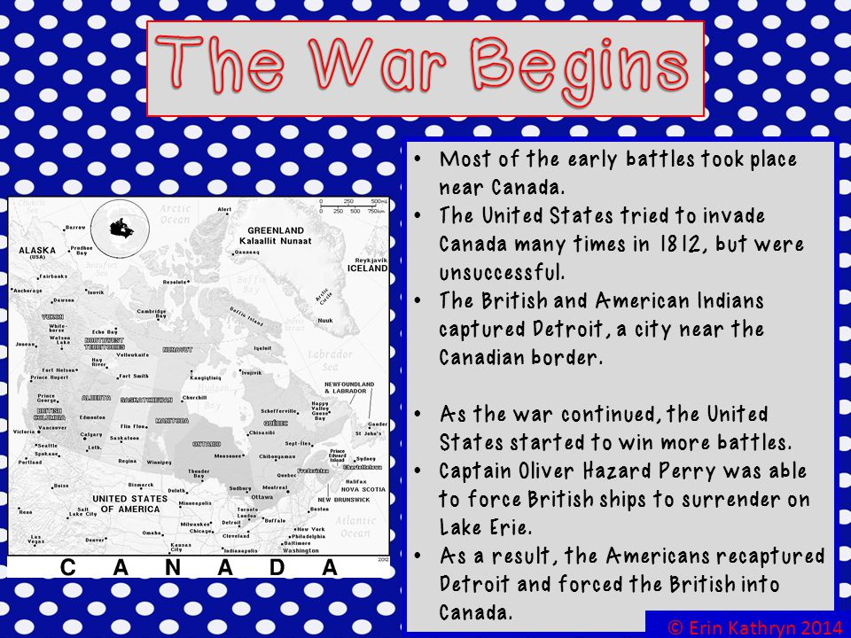 The War Begins Most of the early battles took place near Canada.