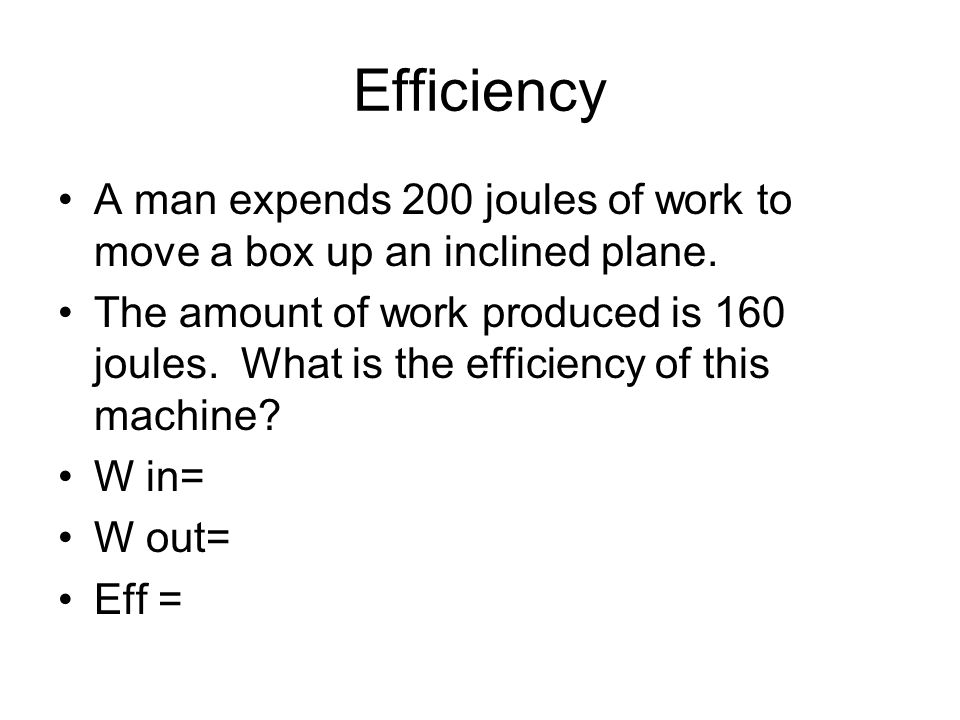 Efficiency A man expends 200 joules of work to move a box up an inclined plane.