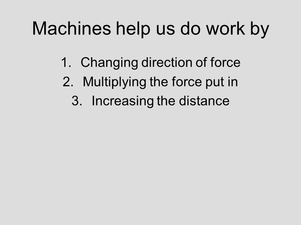 Machines help us do work by