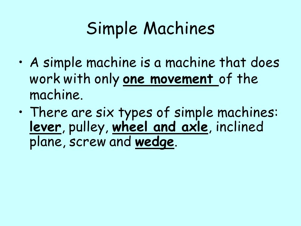 Simple Machines A simple machine is a machine that does work with only one movement of the machine.
