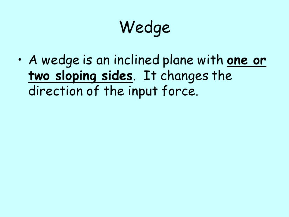 Wedge A wedge is an inclined plane with one or two sloping sides.