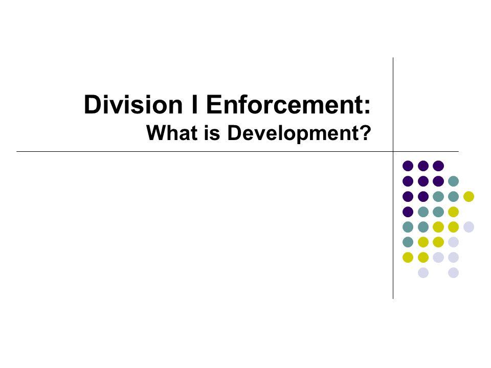 Division I Enforcement: What is Development