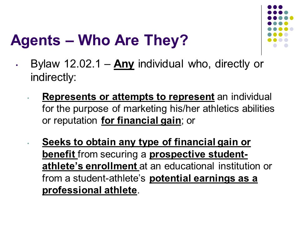 Agents – Who Are They Bylaw 12.02.1 – Any individual who, directly or indirectly: