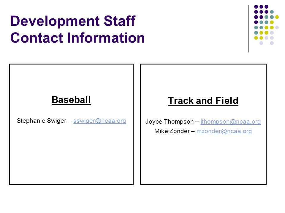Development Staff Contact Information Baseball. Stephanie Swiger – sswiger@ncaa.org. Track and Field.