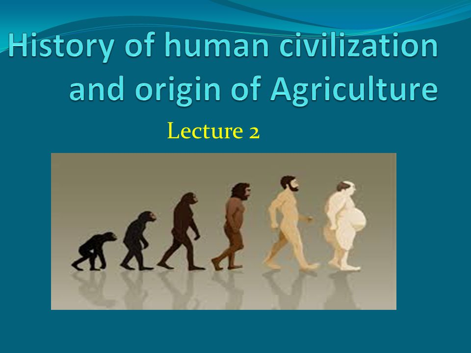 a history of human civilization Human evolution human evolution is the lengthy process of change by which people originated from apelike ancestors scientific evidence shows that the physical and behavioral traits shared by all people originated from apelike ancestors and evolved over a period of approximately six million years.