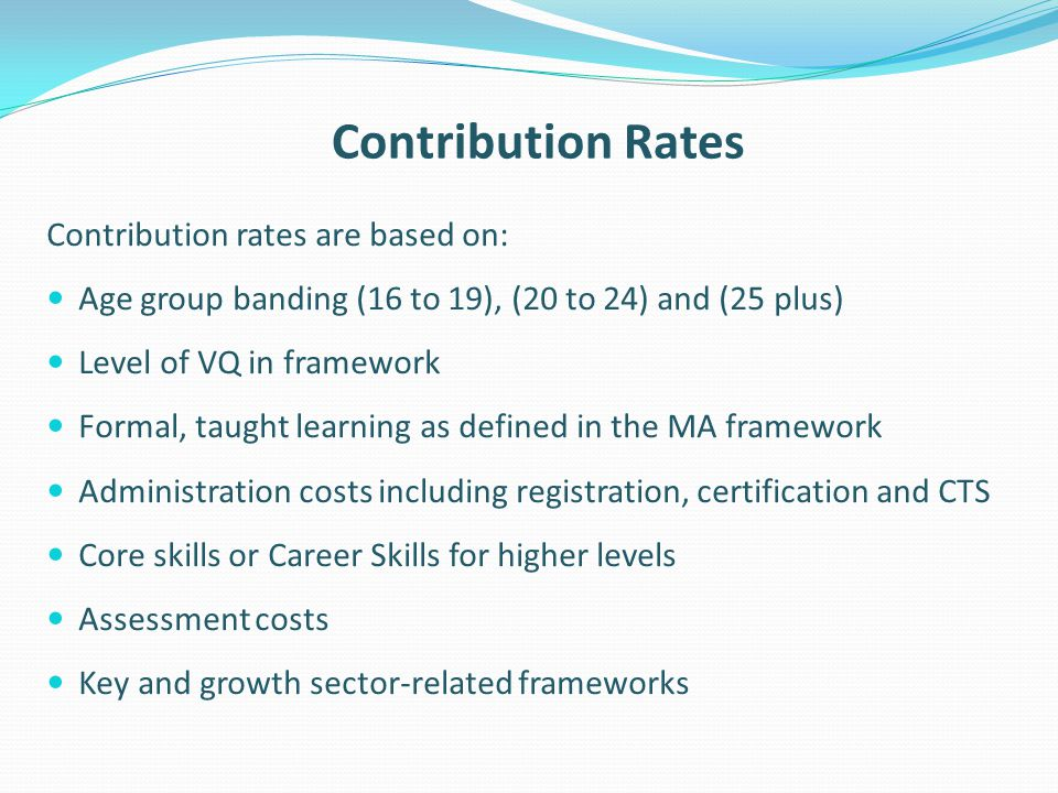 Contribution Rates Contribution rates are based on: