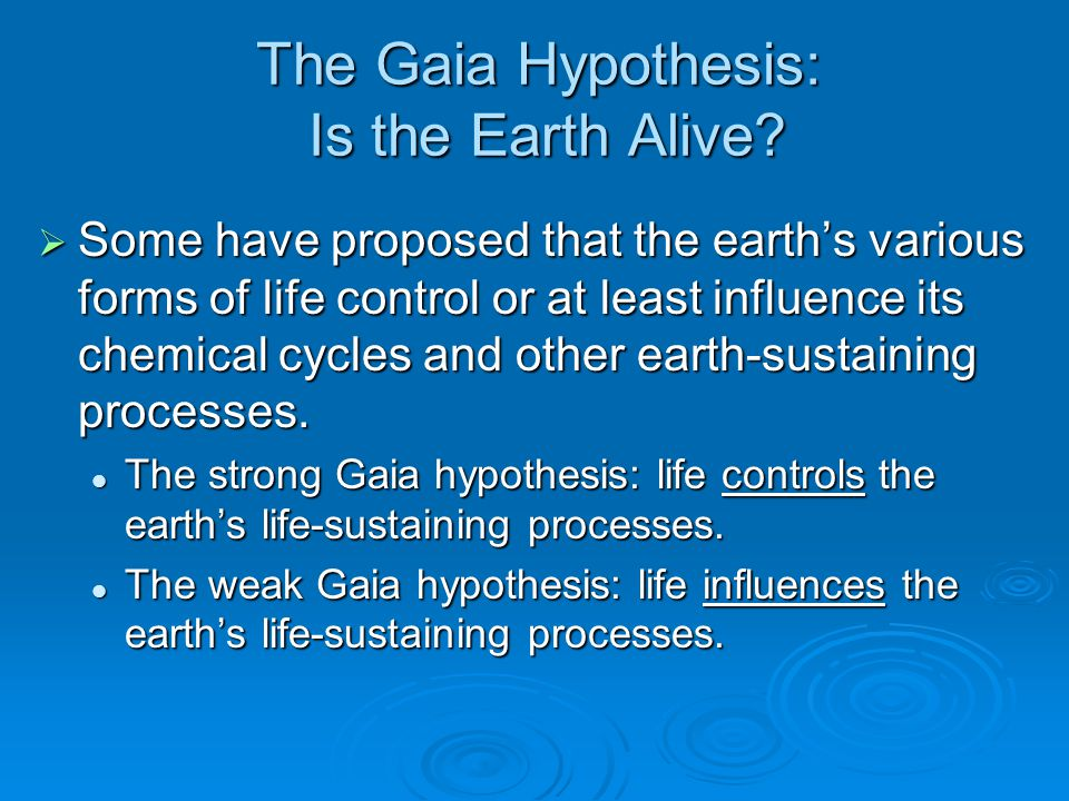 gaia hypothesis Gaia hypothesis the study of planetary habitability is partly based upon  extrapolation from knowledge of the earth's conditions, as the earth is the only  planet.