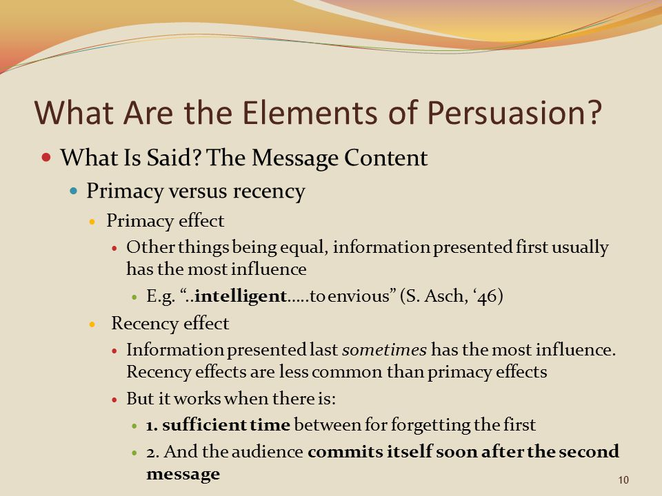 elements of persuasion Elements of persuasion persuasion has been defined as the process by which a message induces change in beliefs, attitudes, or behaviors (myers, 2010, p 230) utilizing the elements of persuasion are important when searching for effective ways to reach a given audience educating individuals.
