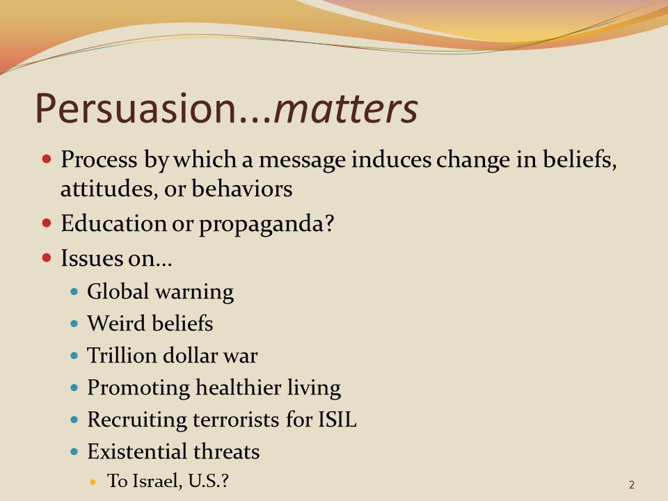persuasion attitude change and message Persuasion can be enhanced by messages that arouse strong emotions in the audience heuristic models focus primarily on how attitude change is brought about through persuasion focuses on how attitude change is brought about through persuasion.