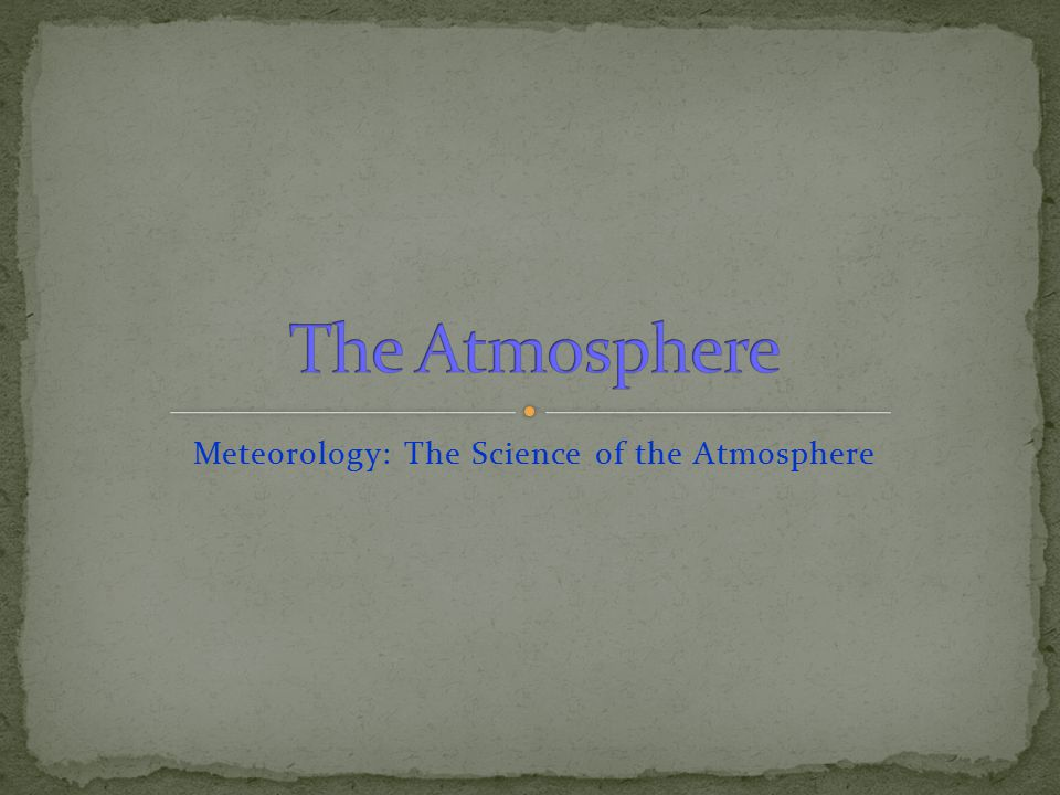 Meteorology: The Science of the Atmosphere