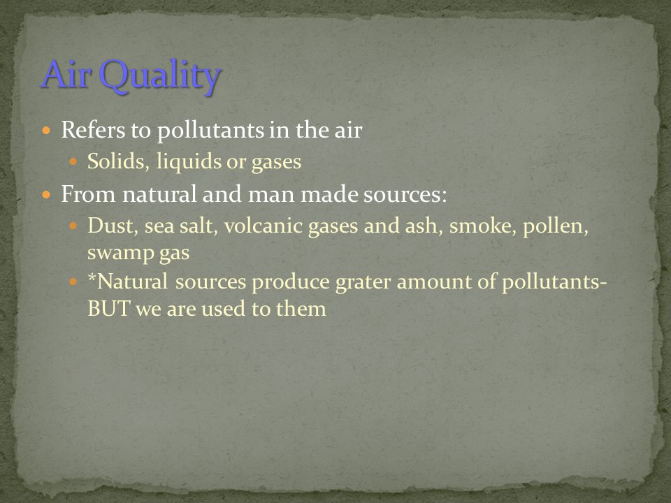 Air Quality Refers to pollutants in the air