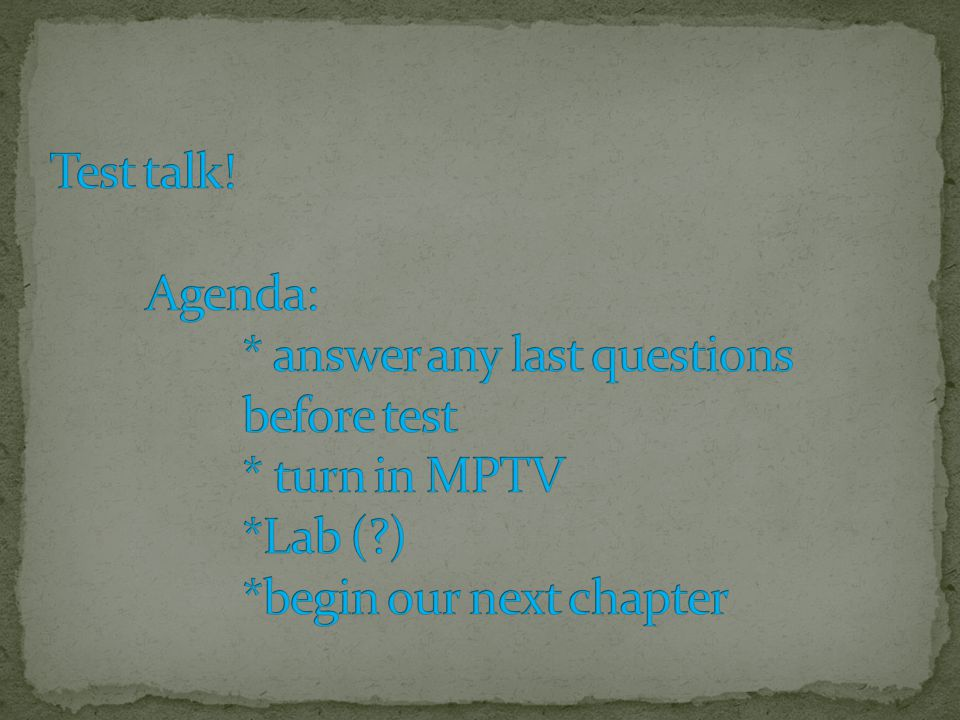 Test talk. Agenda:. answer any last questions. before test
