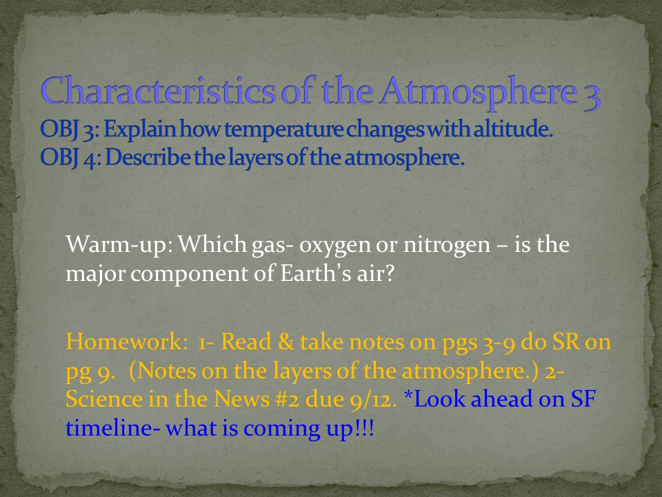 Characteristics of the Atmosphere 3 OBJ 3: Explain how temperature changes with altitude. OBJ 4: Describe the layers of the atmosphere.