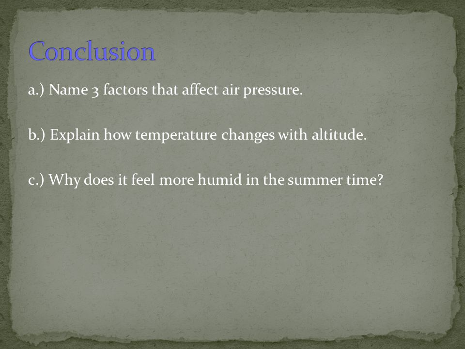 Conclusion a.) Name 3 factors that affect air pressure.