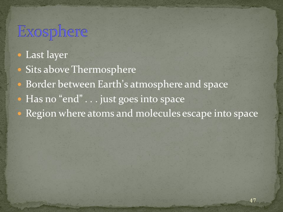 Exosphere Last layer Sits above Thermosphere