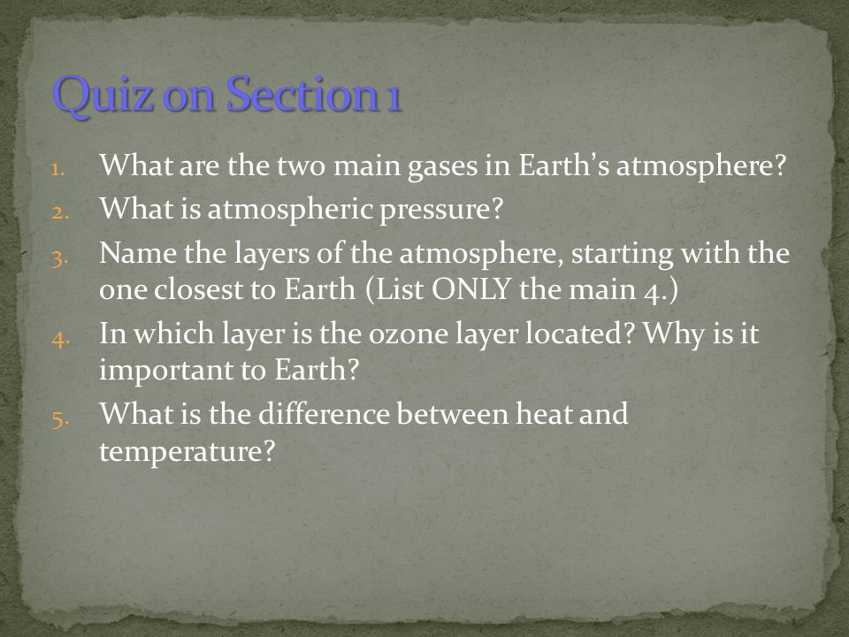 Quiz on Section 1 What are the two main gases in Earth's atmosphere