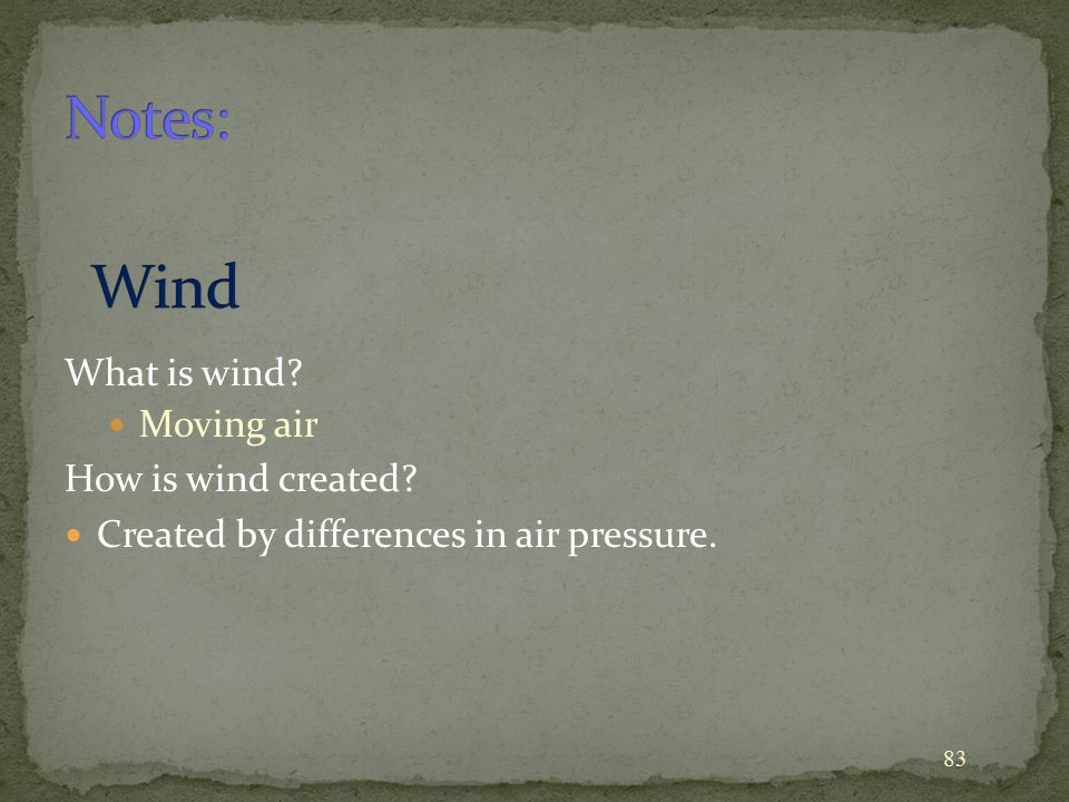 Notes: Wind What is wind Moving air How is wind created