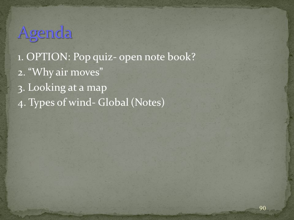Agenda 1. OPTION: Pop quiz- open note book 2. Why air moves