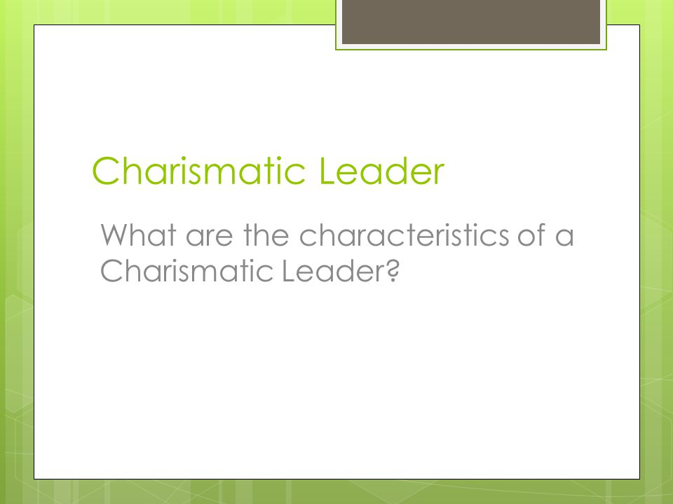 characteristic of charismatic leadership Charismatic leadership in context charisma is an important characteristic  attributed to many successful leaders leadership theories suggest that  charismatic.