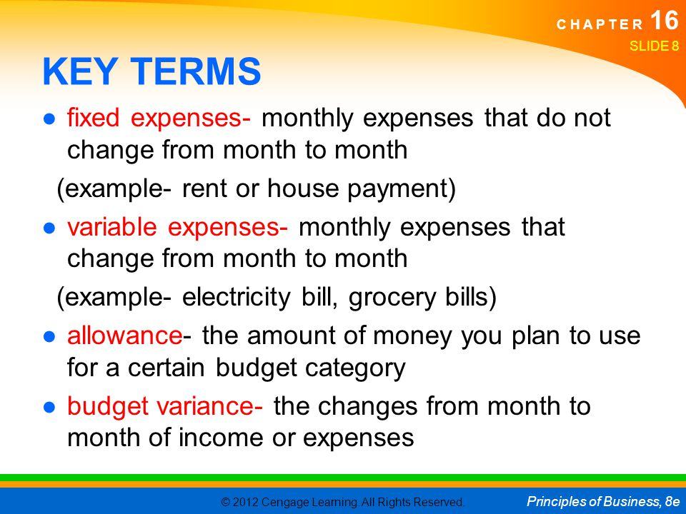 KEY TERMS fixed expenses- monthly expenses that do not change from month to month. (example- rent or house payment)