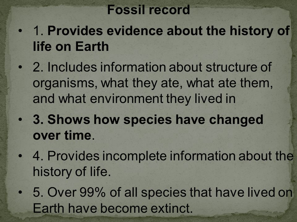 Fossil record 1. Provides evidence about the history of life on Earth.